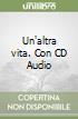 Un'altra vita. Con CD Audio