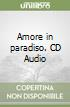 Amore in paradiso. CD Audio