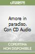 Amore in paradiso. Con CD Audio