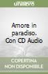 Amore in paradiso. Con CD Audio libro