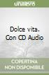 Dolce vita. Con CD Audio