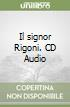 Il signor Rigoni. CD Audio