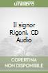 Il signor Rigoni. CD Audio