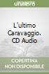 L'ultimo Caravaggio. CD Audio