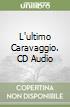 L'ultimo Caravaggio. CD Audio
