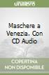 Maschere a Venezia. Con CD Audio
