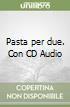 Pasta per due. Con CD Audio