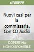 Nuovi casi per la commissaria. Con CD Audio