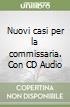 Nuovi casi per la commissaria. Con CD Audio