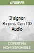 Il signor Rigoni. Con CD Audio