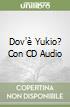 Dov'� Yukio? Con CD Audio