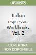 Italian espresso. Workbook (2) libro