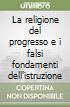 La religione del progresso e i falsi fondamenti dell'istruzione