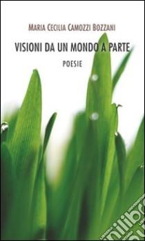 Visioni da un mondo a parte libro di Camozzi Bozzani M. Cecilia; Gatti R. G. (cur.)