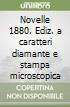 Novelle 1880. Ediz. a caratteri diamante e stampa microscopica libro