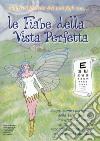 Le fiabe della vista perfetta. Scopri come i personaggi della terra delle fate insegnano ai bambini la «cura della vista»... libro