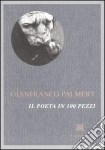 Il poeta in 100 pezzi libro di Palmery Gianfranco
