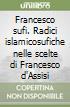Francesco sufi. Radici islamicosufiche nelle scelte di Francesco d'Assisi libro