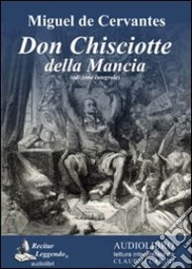 Don Chisciotte della Mancia. Audiolibro. 3 CD Audio formato MP3. Ediz. integrale  di Cervantes Miguel de