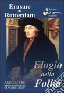 Elogio della follia. Audiolibro. CD Audio formato MP3. Ediz. integrale  di Erasmo da Rotterdam