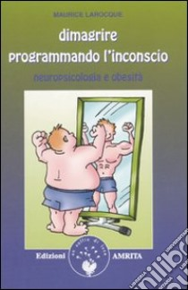 Dimagrire programmando l'inconscio. Neuropsicologia e obesità libro di Larocque Maurice