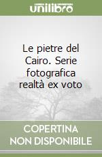 Le pietre del Cairo. Serie fotografica realt ex voto libro di Campigotto Luca