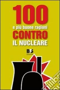 100 e più buone ragioni contro il nucleare libro