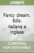 Fancy dream. Ediz. italiana e inglese libro