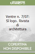 Ventre n. 7/07: Sì logo. Rivista di architettura libro di Pitasi A. (cur.)