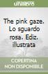 The pink gaze. Lo sguardo rosa