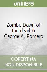 Zombi. Dawn of the dead di George A. Romero libro di Aloisio Giovanni - Ricciardi Lorenzo