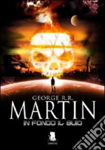 In fondo il buio libro di Martin George R.