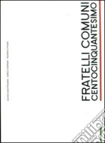 Fratelli comuni. Centocinquantesimo libro di Mastroianni Alessio - Ferrari Enrico - Pisani Federico