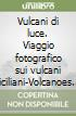 Vulcani di luce. Viaggio fotografico sui vulcani siciliani-Volcanoes of light. A photograph journey on Sicily's volcanoes