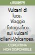 Vulcani di luce. Viaggio fotografico sui vulcani siciliani-Volcanoes of light. A photograph journey on Sicily's volcanoes libro