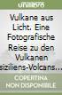 Vulkane aus Licht. Eine Fotografische Reise zu den Vulkanen siziliens-Volcans de lumi�re. Voyage photographique sur les volcans siciliens