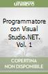 Programmatore con Visual Studio.NET. Vol. 1