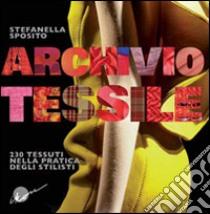 Archivio tessile. 230 tessuti nella pratica degli stilisti libro di Sposito Stefanella