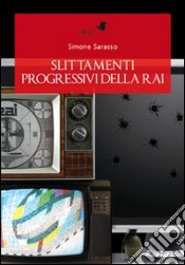 Slittamenti progressivi della Rai libro di Sarasso Simone