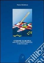 Unione Europea. Politica costituzionale comunitaria libro