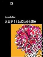 La luna e il garofano rosso libro di Picci Giancarlo