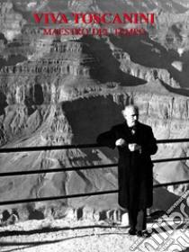 Viva Toscanini, maestro del tempo libro