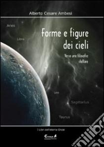 Forme e figure dei cieli. Verso una filosofia stellare libro di Ambesi Alberto C.