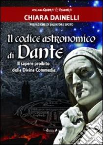 Il codice astronomico di Dante. Il sapere proibito della Divina Commedia libro di Dainelli Chiara