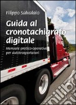 Guida al cronotachigrafo digitale. Manuale pratico-operativo per autotrasportatori libro