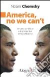 America, no we can't. Le speranze deluse e le prospettive della politica Usa libro
