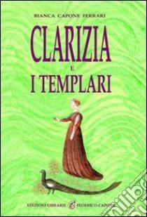 Clarizia e i Templari libro di Capone Ferrari Bianca
