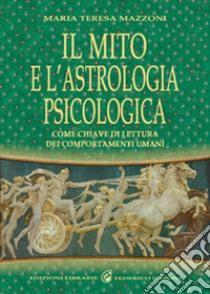 Il mito e l'astrologia psicologica come chiave di lettura dei comportamenti umani libro di Mazzoni M. Teresa