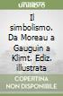 Il simbolismo. Da Moreau a Gauguin a Klimt libro