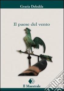 Il Paese del vento libro di Deledda Grazia